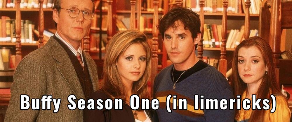 Buffy Season One in Limericks